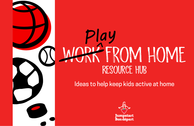 Canadian Tire Jumpstart Charities' Play From Home resource hub. Ideas to help keep kids active at home.